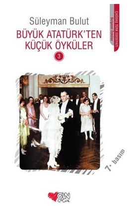 Büyük Atatürk'ten Küçük Öyküler 3 - Süleyman Bulut