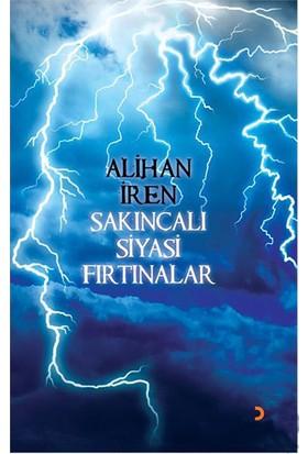 Sakıncalı Siyasi Fırtınalar-Alihan İren