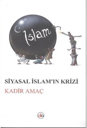 Siyasal İslamın Krizi-Kadir Amaç