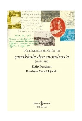 Çanakkale'Den Mondros'A (1915-1918) Günlüklerde Bir Ömür 3-Eyüp Durukan