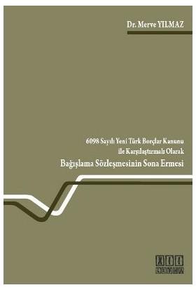 6098 Sayılı Yeni Türk Borçlar Kanunu İle Karşılaştırmalı Olarak Bağışlama Sözleşmesinin Sona Ermesi-Merve Yılmaz