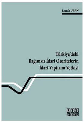 Türkiye'Deki Bağımsız İdari Otoritelerin İdari Yaptırım Yetkisi-Emrah Uran