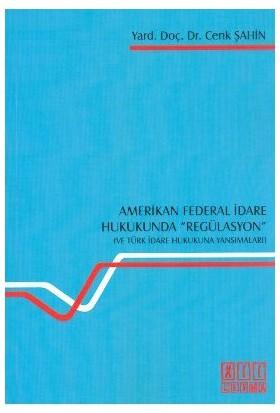 Amerikan Federal İdare Hukukunda Regülasyon Ve Türk İdare Hukukuna Yansımaları-Cenk Şahin
