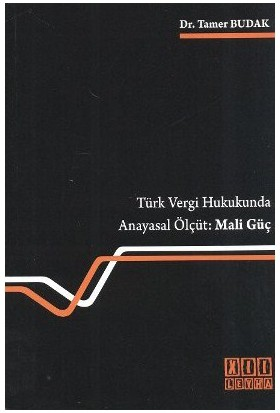 Türk Vergi Hukukunda Anayasal Ölçüt: Mali Güç-Tamer Budak