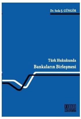 Türk Hukukunda Bankaların Birleşmesi-Seda Ş. Güngör