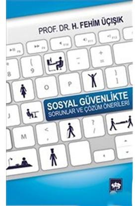 Sosyal Güvenlikte Sorunlar Ve Çözüm Önerileri-H. Fehim Üçışık
