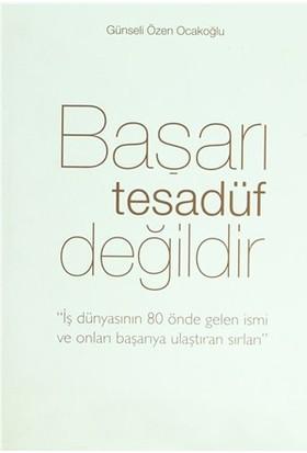 Başarı Tesadüf Değildir (Ciltli)-Günseli Özen Ocakoğlu