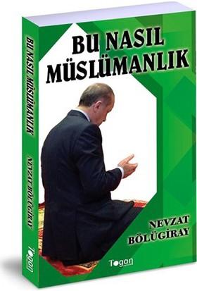 Bu Nasıl Müslümanlık-Nevzat Bölügiray