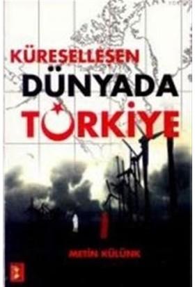Küreselleşen Dünyada Türkiye - Metin Külünk