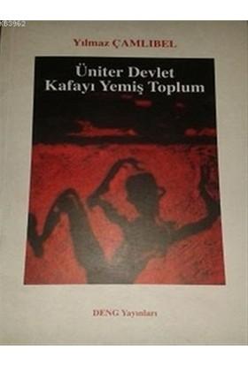 Üniter Devlet - Kafayı Yemiş Toplum - Yılmaz Çamlıbel