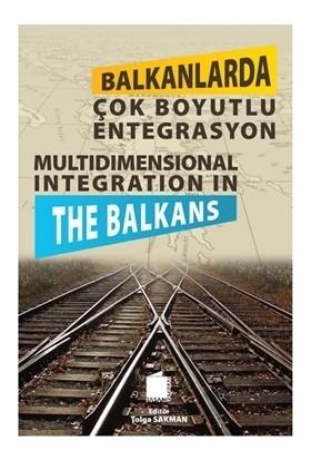 Balkanlarda Çok Boyutlu Entegrasyon - Tolga Sakman