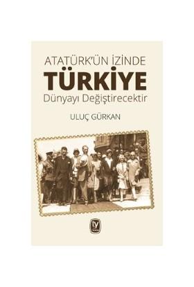 Atatürk'ün İzinde Türkiyedünyayı Değiştirecektir - Uluç Gürkan