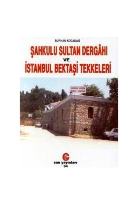 Şahkulu Sultan Dergahı Ve İstanbul Bektaşi Tekkeleri-Burhan Kocadağ