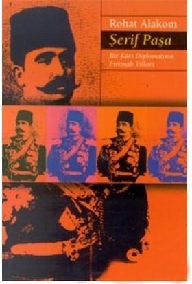 Şerif Paşa Bir Kürt Diplomatın Fırtınalı Yılları 1865-1951-Rohat Alakom