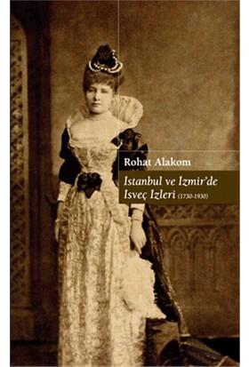 İstanbul Ve İzmir'De İsveç İzleri (1730-1930)-Rohat Alakom
