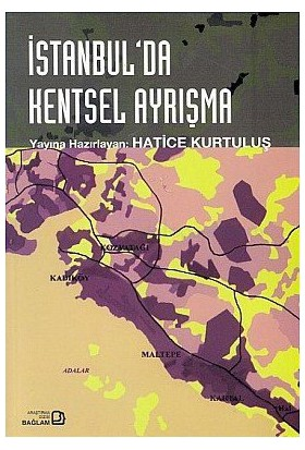İstanbul''Da Kentsel Ayrışma-Hatice Kurtuluş