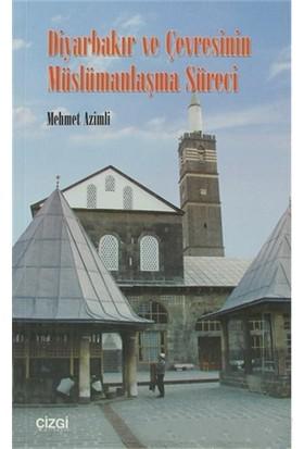 Diyarbakır Ve Çevresinin Müslümanlaşma Süreci-Mehmet Azimli