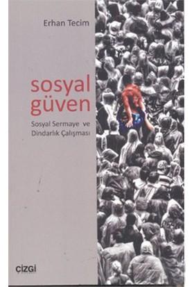 Sosyal Güven (Sosyal Sermaye Ve Dindarlık Çalışması)-Erhan Tecim