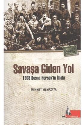 Savaşa Giden Yol (1908 Bosna - Hersek'İn İlhakı)-Mehmet Yılmazata