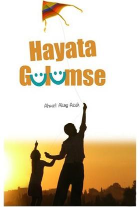 Hayata Gülümse-Ahmet Akay Azak