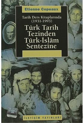 Türk Tarih Tezinden Türk-İslam Sentezine - Tarih Ders Kitaplarında (1931-1993 )-Etienne Copeaux