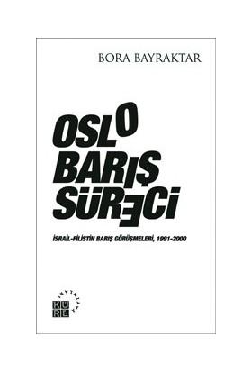 Oslo Barış Süreci - (İsrail - Filistin Barış Görüşmeleri 1991 - 2000)-Bora Bayraktar