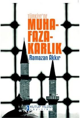 Türkiyede Muhafazakarlık-Ramazan Akkır