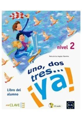 Uno, Dos, Tres... Ya! 2 Libro Del Alumno (Ders Kitabı +Audio Descargable) 7-10 Yaş İspanyolca Temel Seviye-Maria De Los Angeles Palomino
