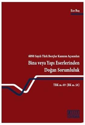 6098 Sayılı Türk Borçlar Kanunu Açısından Bina Veya Yapı Eserlerinden Doğan Sorumluluk-Ece Baş