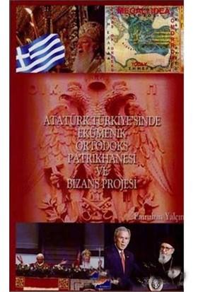 Atatürk Türkiye'Sinde Ekümenik Ortodoks Patrikhanesi Ve Bizans Projesi-Emruhan Yalçın