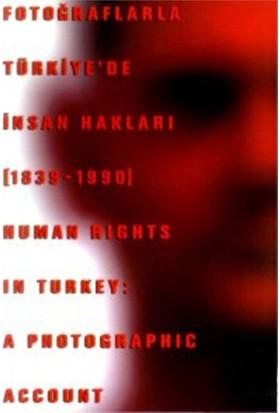Fotoğraflarla Türkiye'De İnsan Hakları (1839-1990) Human Rights İn Turkey: A Photographic Account-Kolektif