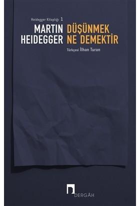 Düşünmek Ne Demektir - Martin Heidegger