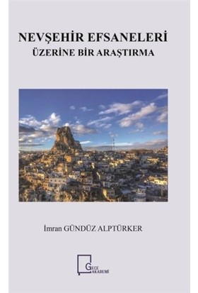 Nevşehir Efsaneleri Üzerine Bir Araştırma - İmran Gündüz Alptürker