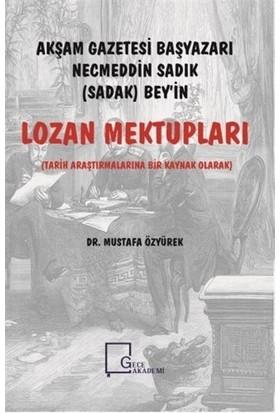 Akşam Gazetesi Başyazarı Necmeddin Sadık (Sadak) Bey'İn Lozan Mektupları - Mustafa Özyürek