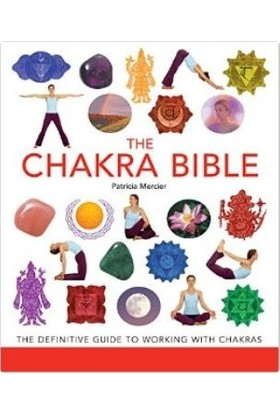 Chakra Bible The Definitive Guide To Working With Chakras