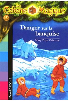 Danger Sur La Banquise (La Cabane Magique 15)