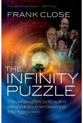 The Infinity Puzzle: The Personalities, Politics And Extraordinary Science Behind The Higgs Boson