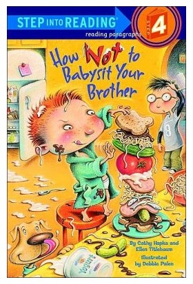 How Not To Babysit Your Brother (Step İnto Reading, Step 4)