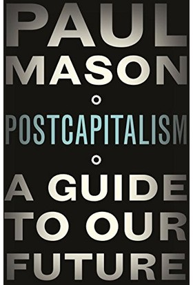 Post Capitalism: A Guide To Our Future