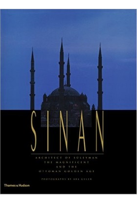 Sinan: Architect Of Süleyman The Magnificient And The Ottoman Golden Age