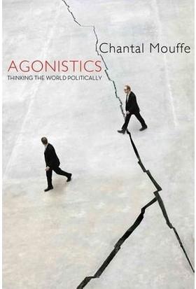 Agonistics: Thinking The World Politically
