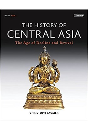 The History Of Central Asia 4: The Age Of Decline And Revival