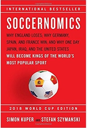 Soccernomics: Why England Loses, Why Spain, Germany, And Brazil Win, And Why The U.S., Japan, Australia