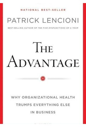 The Advantage: Why Organizational Health Trumps Everything Else İn Business