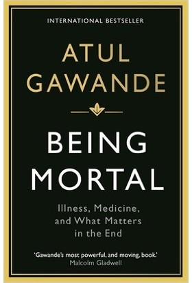 Being Mortal: Illness, Medicine And What Matters İn The End