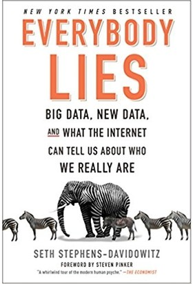 Everybody Lies: Big Data, New Data And What The Internet Can Tell Us About Who We Really Are