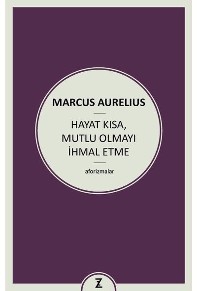 Hayat Kısa Mutlu Olmayı İhmal Etme - Marcus Aurelius