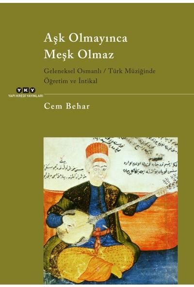 Aşk Olmayınca Meşk Olmaz - Geleneksel Osmanlı/Türk Müziğinde Öğretim Ve İntikal-Cem Behar