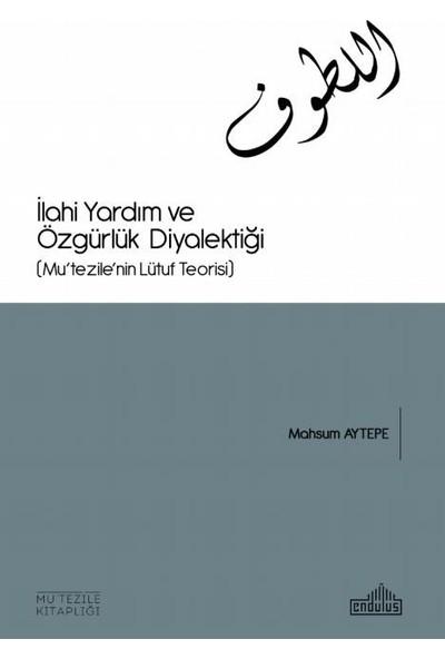 İlahi Yardım Ve Özgürlük Diyalektiği (Mu'Tezile'Nin Lütuf Teorisi) - Mahsum Aytepe