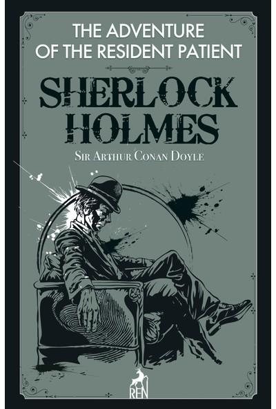 Sherlock Holmes : The Adventure Of The Resident Patient - Sir Arthur Conan Doyle
